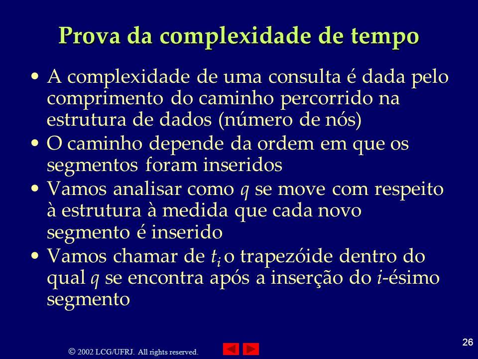 2002 LCG/UFRJ. All rights reserved. 26 Prova da complexidade de tempo A complexidade de uma consulta é dada pelo comprimento do caminho percorrido na