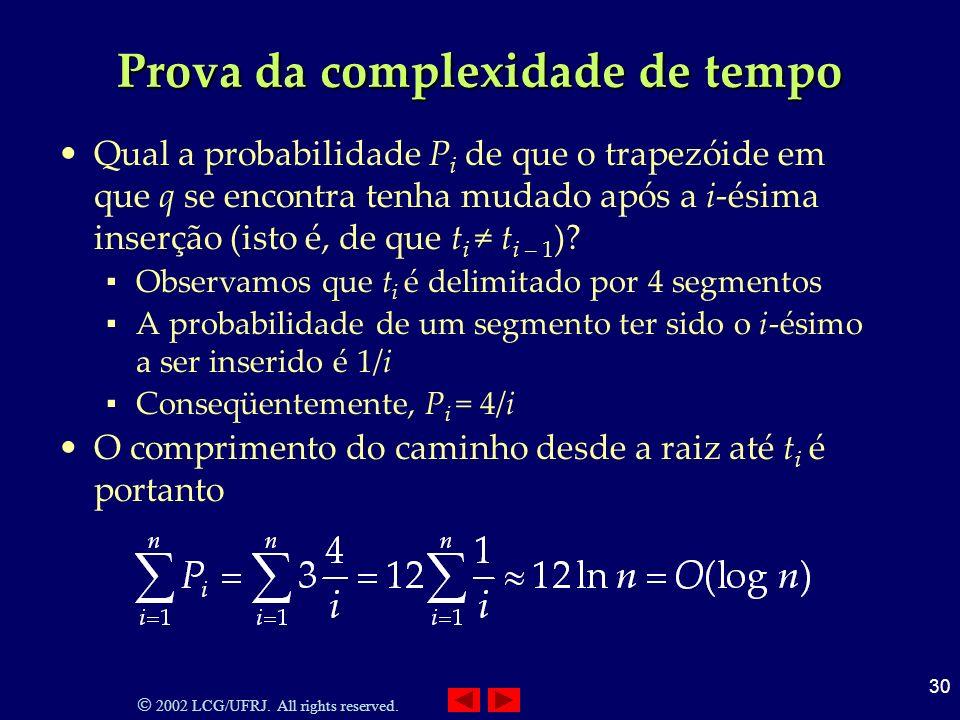 2002 LCG/UFRJ. All rights reserved. 30 Prova da complexidade de tempo Qual a probabilidade P i de que o trapezóide em que q se encontra tenha mudado a