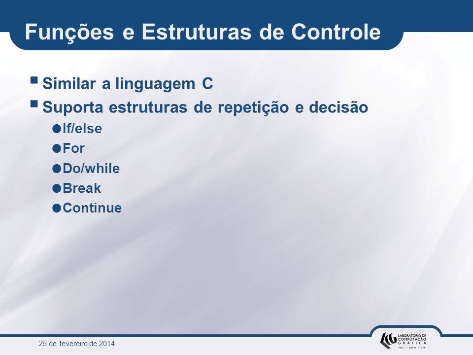 25 de fevereiro de 2014 Funções e Estruturas de Controle Similar a linguagem C Suporta estruturas de repetição e decisão If/else For Do/while Break Co