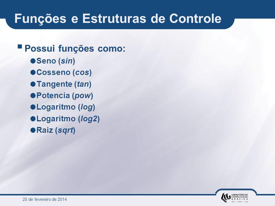 25 de fevereiro de 2014 Funções e Estruturas de Controle Possui funções como: Seno (sin) Cosseno (cos) Tangente (tan) Potencia (pow) Logaritmo (log) L