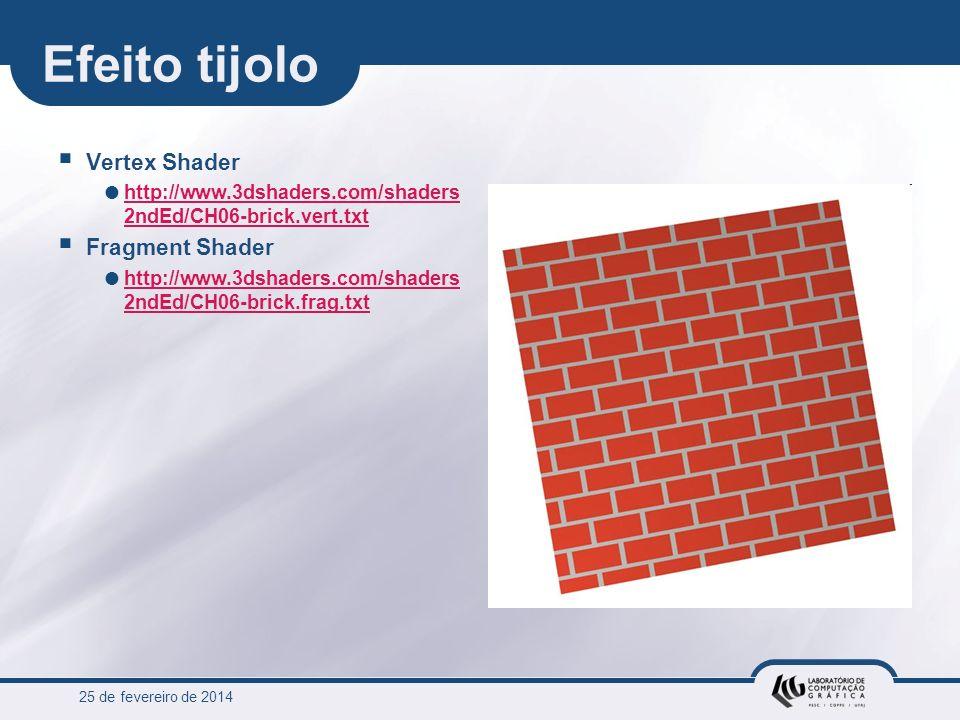 25 de fevereiro de 2014 Efeito tijolo Vertex Shader http://www.3dshaders.com/shaders 2ndEd/CH06-brick.vert.txt http://www.3dshaders.com/shaders 2ndEd/