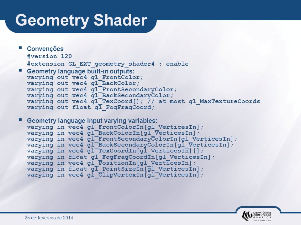 25 de fevereiro de 2014 Geometry Shader Convenções #version 120 #extension GL_EXT_geometry_shader4 : enable Geometry language built-in outputs: varyin