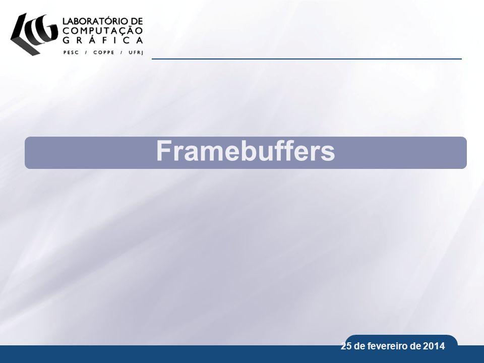 25 de fevereiro de 2014 Framebuffers