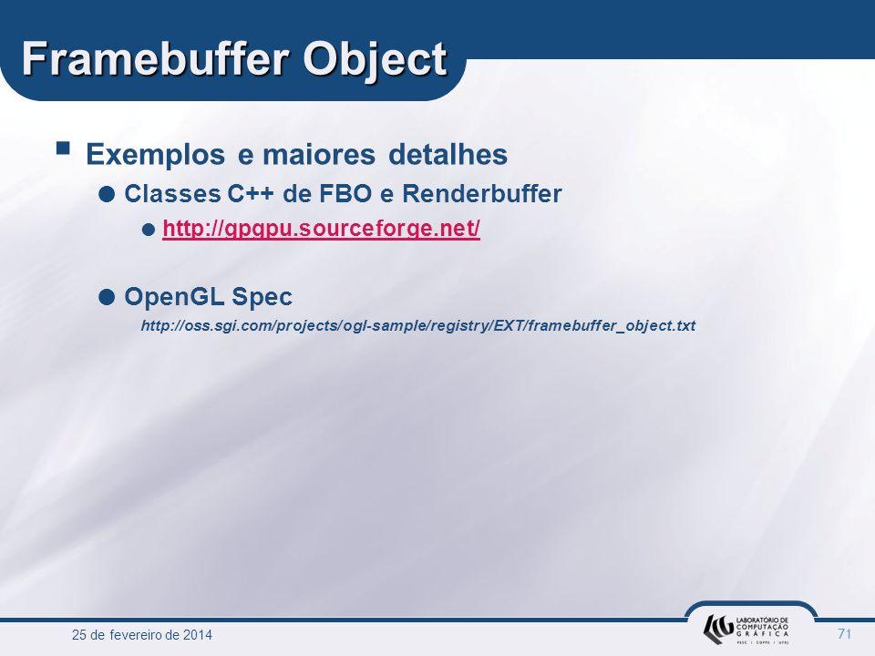 25 de fevereiro de 2014 71 Framebuffer Object Exemplos e maiores detalhes Classes C++ de FBO e Renderbuffer http://gpgpu.sourceforge.net/ OpenGL Spec
