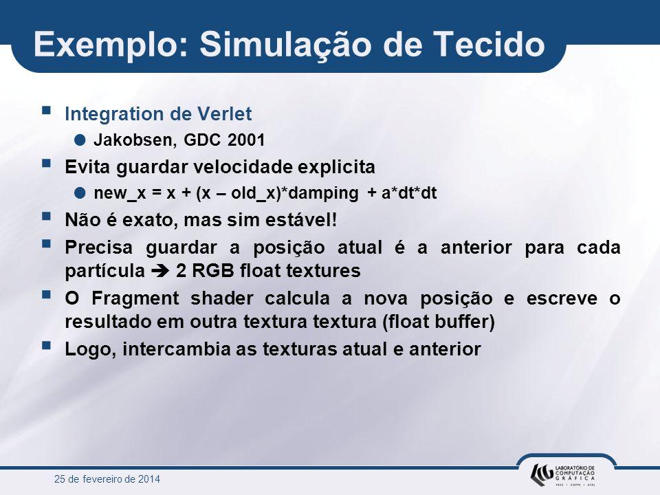 25 de fevereiro de 2014 Exemplo: Simulação de Tecido Integration de Verlet Jakobsen, GDC 2001 Evita guardar velocidade explicita new_x = x + (x – old_