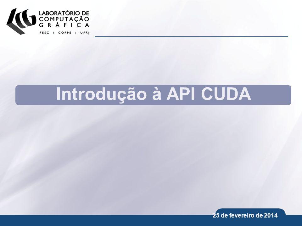 25 de fevereiro de 2014 Introdução à API CUDA