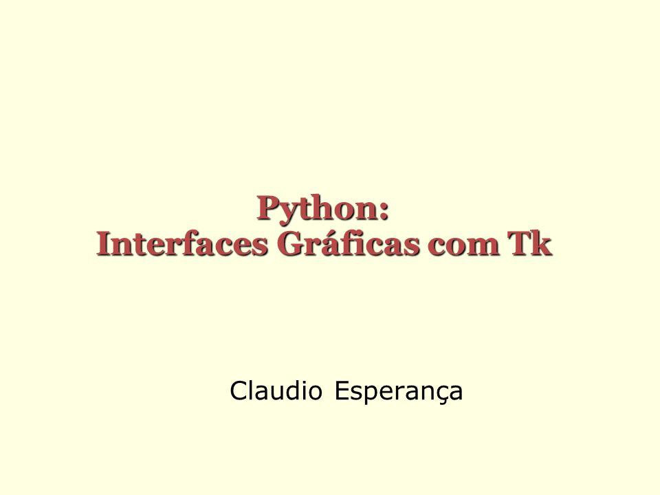 Claudio Esperança Python: Interfaces Gráficas com Tk