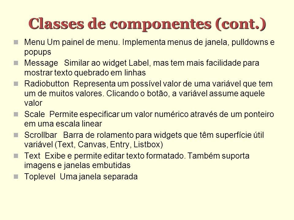 Classes de componentes (cont.) Classes de componentes (cont.) Menu Um painel de menu. Implementa menus de janela, pulldowns e popups Message Similar a