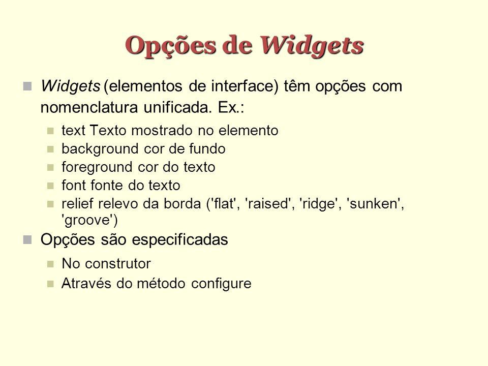 Opções de Widgets Widgets (elementos de interface) têm opções com nomenclatura unificada. Ex.: text Texto mostrado no elemento background cor de fundo