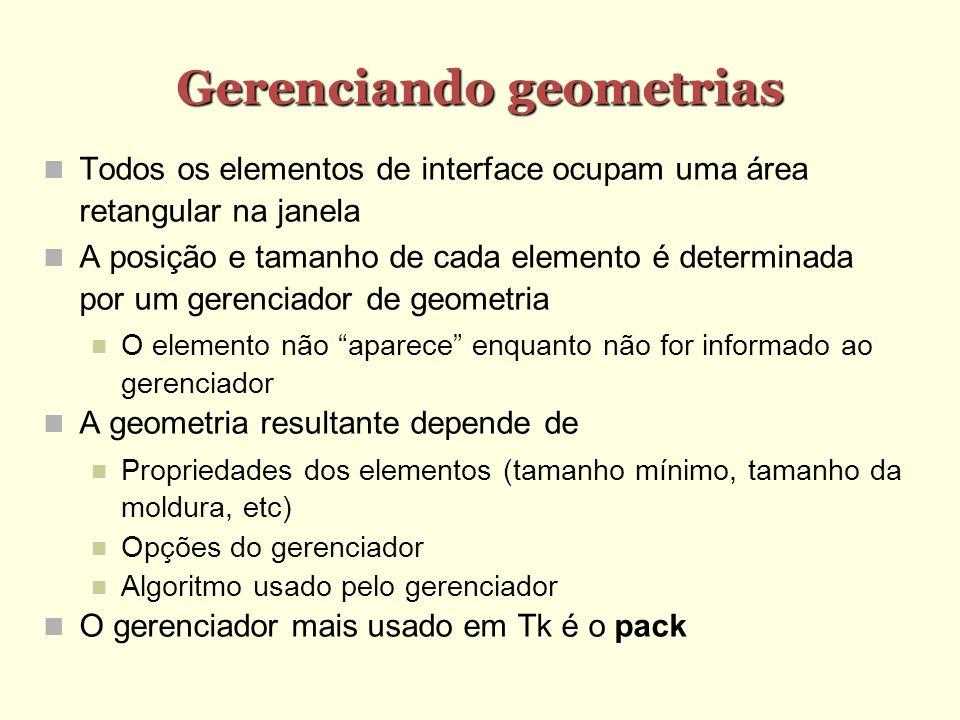 Gerenciando geometrias Todos os elementos de interface ocupam uma área retangular na janela A posição e tamanho de cada elemento é determinada por um