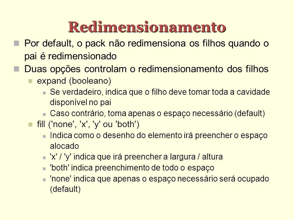 Redimensionamento Por default, o pack não redimensiona os filhos quando o pai é redimensionado Duas opções controlam o redimensionamento dos filhos ex