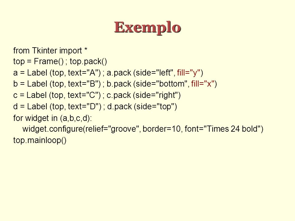 Exemplo from Tkinter import * top = Frame() ; top.pack() a = Label (top, text=