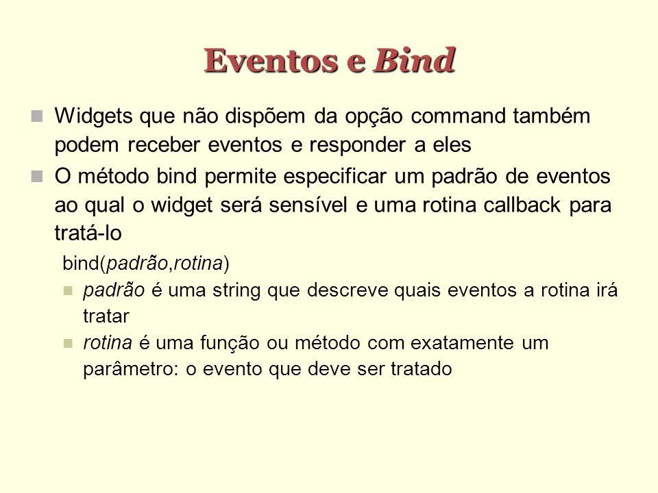 Eventos e Bind Widgets que não dispõem da opção command também podem receber eventos e responder a eles O método bind permite especificar um padrão de
