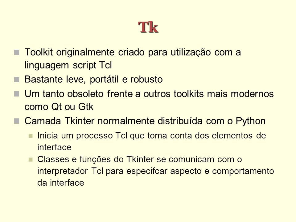 Usando Tkinter Importar o módulo Tkinter from Tkinter import * Elementos de interface (widgets) correspondem a objetos de diversas classes.