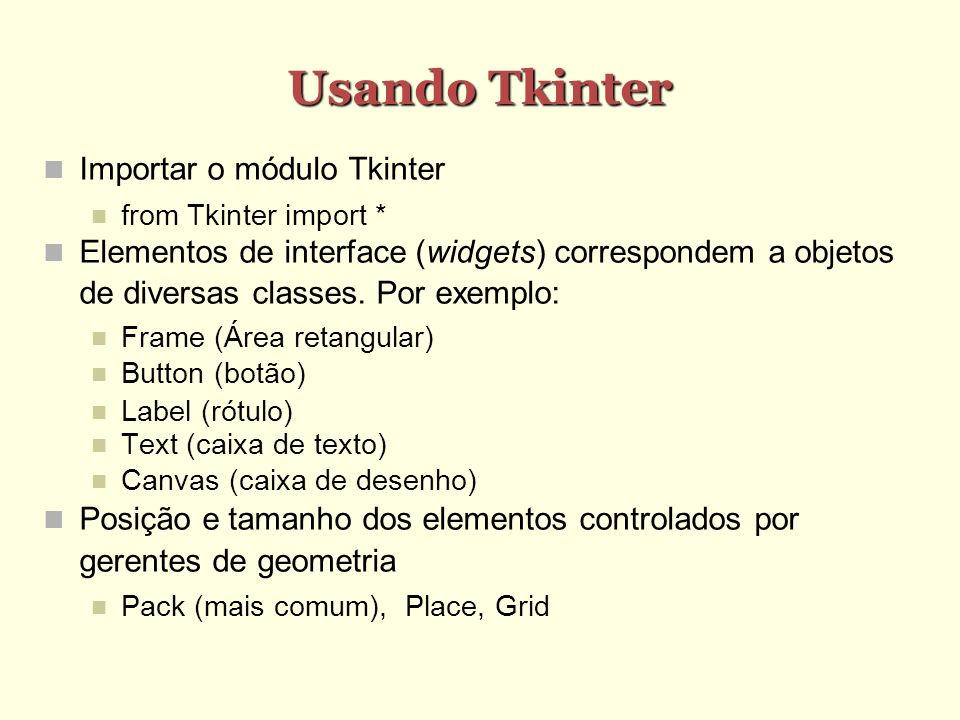 Exemplo from Tkinter import * def clica (e): txt = Mouse clicado em\n%d,%d %(e.x,e.y) r.configure(text=txt) r = Label() r.pack(expand=True, fill= both ) r.master.geometry( 200x200 ) r.bind( , clica) mainloop()