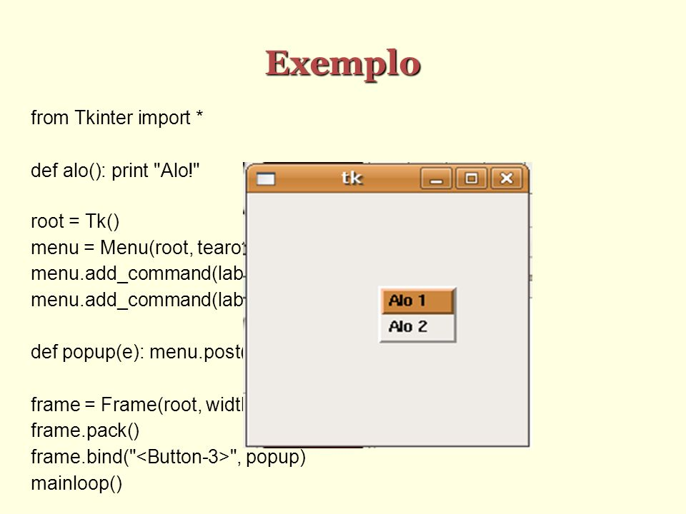Exemplo from Tkinter import * def alo(): print