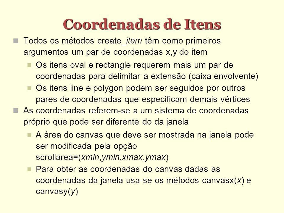 Coordenadas de Itens Todos os métodos create_item têm como primeiros argumentos um par de coordenadas x,y do item Os itens oval e rectangle requerem m