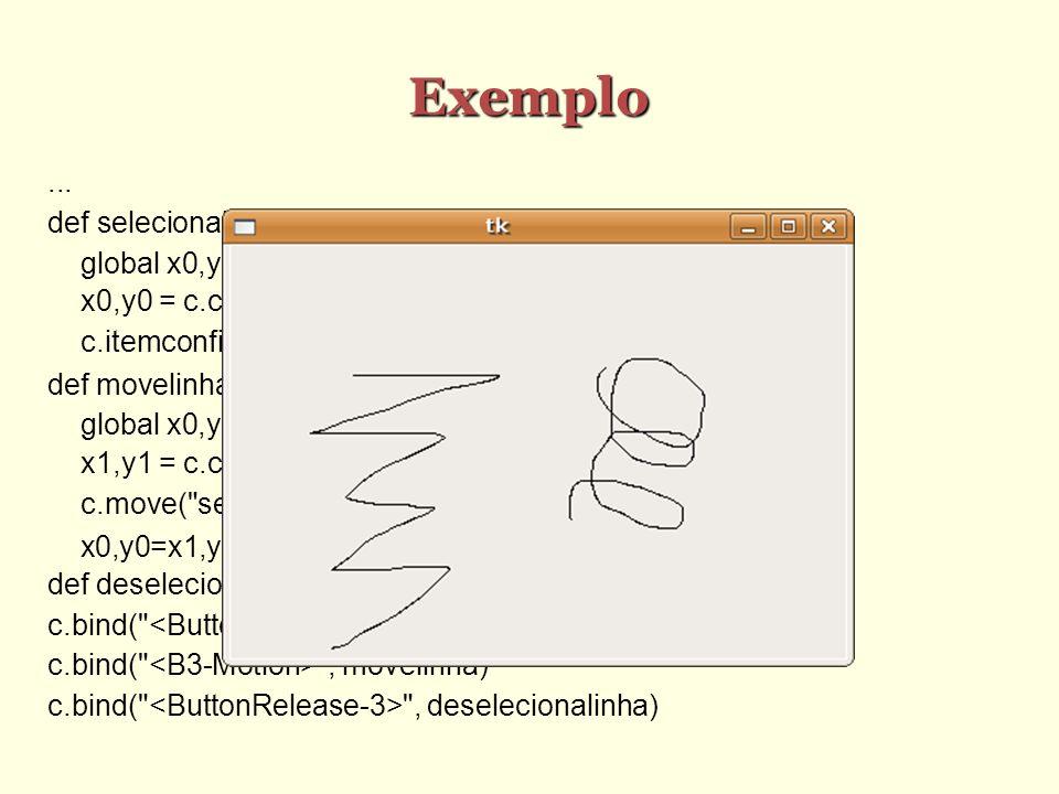 Exemplo... def selecionalinha(e): global x0,y0 x0,y0 = c.canvasx(e.x), c.canvasy(e.y) c.itemconfig(CURRENT, tags=