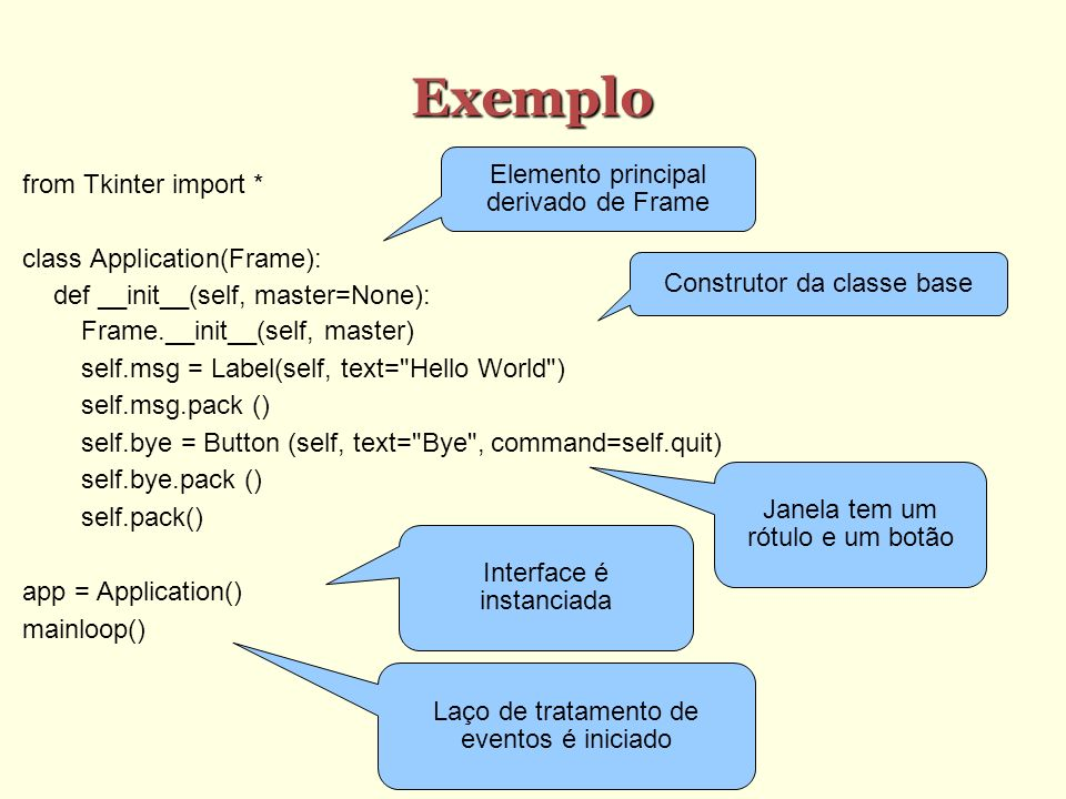 Exemplo from Tkinter import * top = Frame() ; top.pack() a = Label (top, text= A ) ; a.pack (side= left ) b = Label (top, text= B ) ; b.pack (side= bottom ) c = Label (top, text= C ) ; c.pack (side= right ) d = Label (top, text= D ) ; d.pack (side= top ) for widget in (a,b,c,d): widget.configure(relief= groove , border=10, font= Times 24 bold ) top.mainloop()