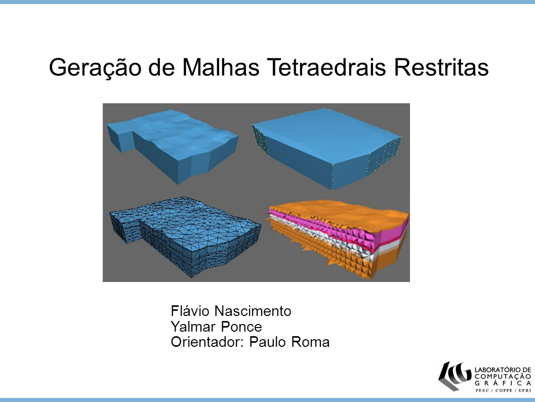 1 Flávio Nascimento Yalmar Ponce Orientador: Paulo Roma Geração de Malhas Tetraedrais Restritas