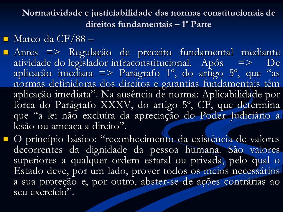 Normatividade e justiciabilidade das normas constitucionais de direitos fundamentais – 1ª Parte Marco da CF/88 – Marco da CF/88 – Antes => Regulação d