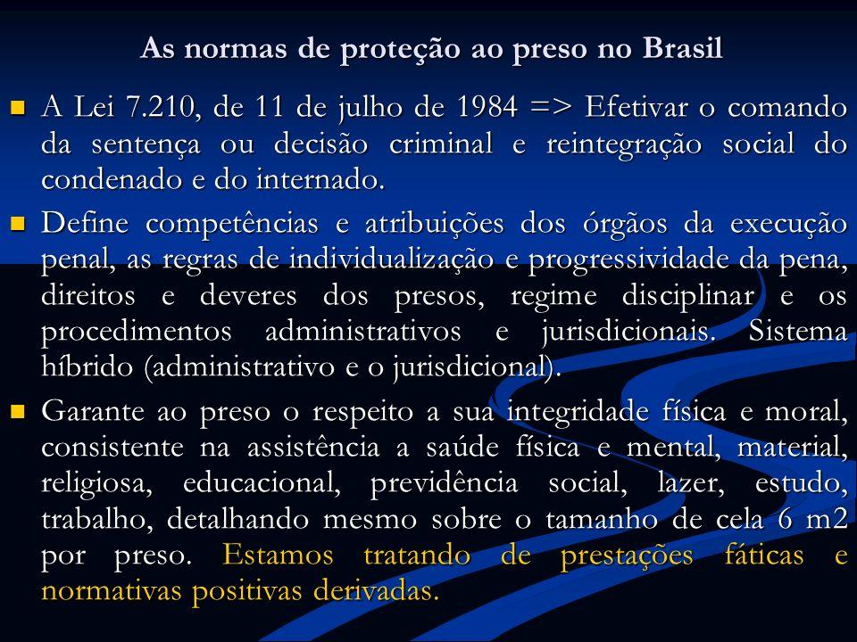 As normas de proteção ao preso no Brasil A Lei 7.210, de 11 de julho de 1984 => Efetivar o comando da sentença ou decisão criminal e reintegração soci