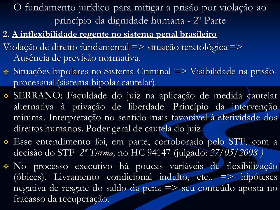 O fundamento jurídico para mitigar a prisão por violação ao princípio da dignidade humana - 2ª Parte 2. A inflexibilidade regente no sistema penal bra