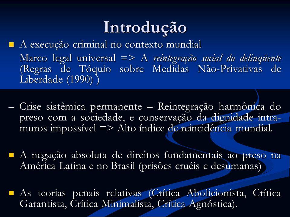 Introdução A execução criminal no contexto mundial A execução criminal no contexto mundial Marco legal universal => A reintegração social do delinqüen
