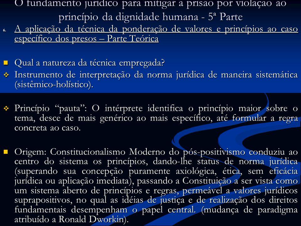 O fundamento jurídico para mitigar a prisão por violação ao princípio da dignidade humana - 5ª Parte 6. A aplicação da técnica da ponderação de valore