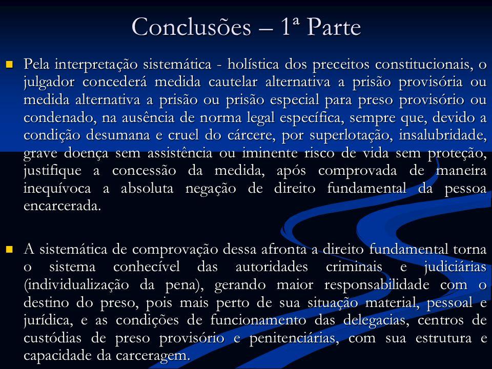 Conclusões – 1ª Parte Pela interpretação sistemática - holística dos preceitos constitucionais, o julgador concederá medida cautelar alternativa a pri