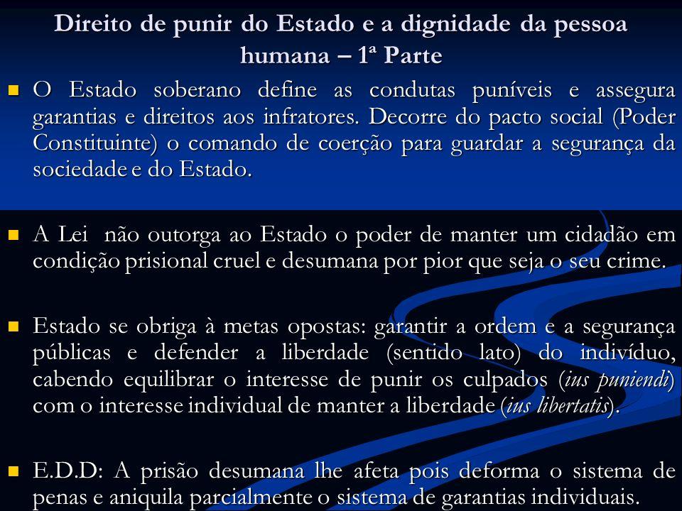 Direito de punir do Estado e a dignidade da pessoa humana – 1ª Parte O Estado soberano define as condutas puníveis e assegura garantias e direitos aos