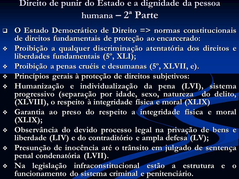Direito de punir do Estado e a dignidade da pessoa humana – 2ª Parte O Estado Democrático de Direito => normas constitucionais de direitos fundamentai