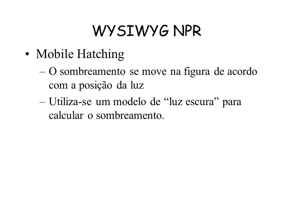 WYSIWYG NPR Structured Hatching –Sombreamento utilizando linhas paralelas –O tamanho e quantidade de linhas varia com a distância do objeto da câmera