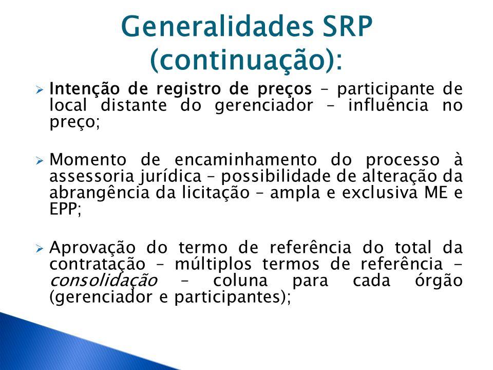 Generalidades SRP (continuação): Intenção de registro de preços – participante de local distante do gerenciador – influência no preço; Momento de enca