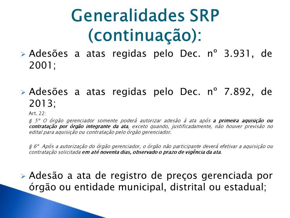Generalidades SRP (continuação): Adesões a atas regidas pelo Dec. nº 3.931, de 2001; Adesões a atas regidas pelo Dec. nº 7.892, de 2013; Art. 22: § 5º