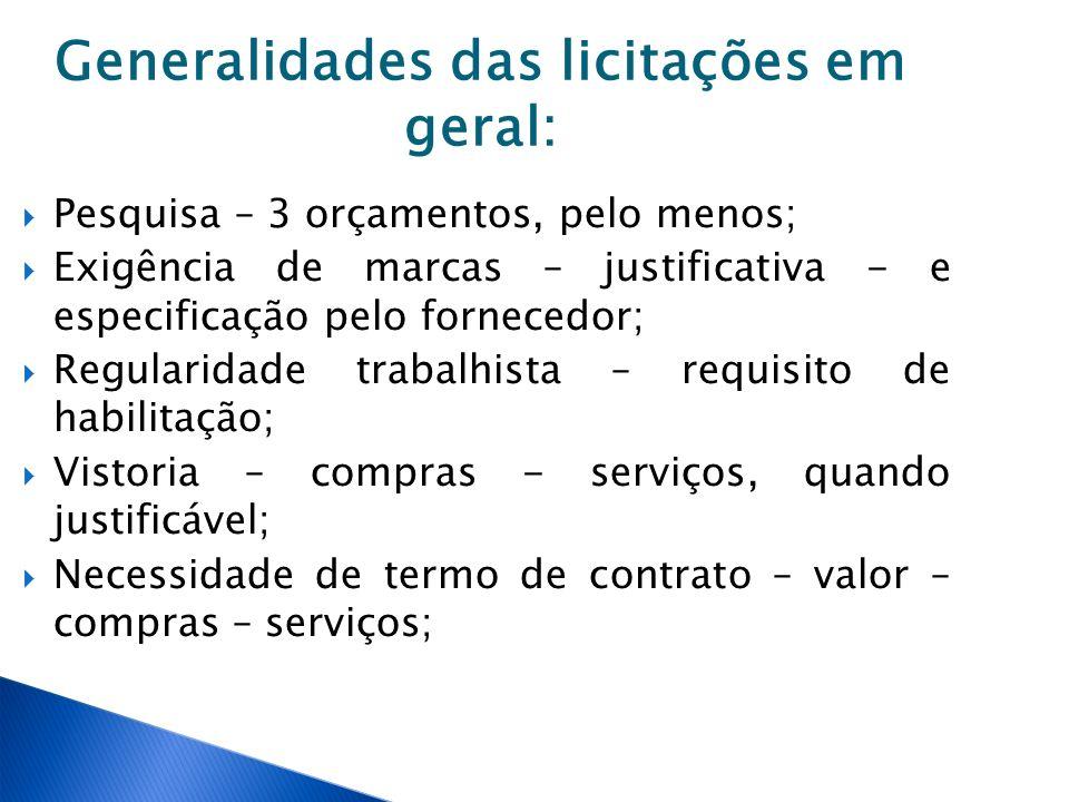Generalidades das licitações em geral: Pesquisa – 3 orçamentos, pelo menos; Exigência de marcas – justificativa - e especificação pelo fornecedor; Reg