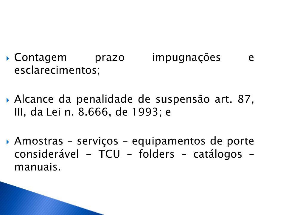 Contagem prazo impugnações e esclarecimentos; Alcance da penalidade de suspensão art. 87, III, da Lei n. 8.666, de 1993; e Amostras – serviços – equip