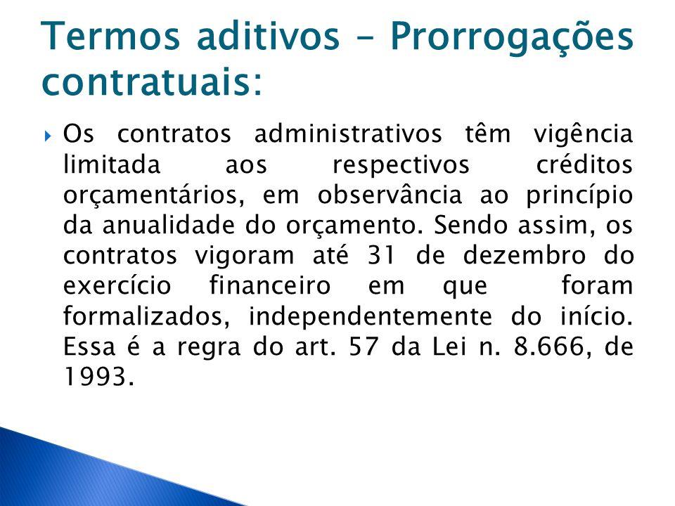 Termos aditivos – Prorrogações contratuais: Os contratos administrativos têm vigência limitada aos respectivos créditos orçamentários, em observância