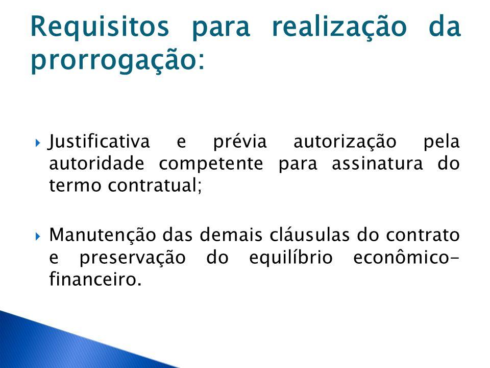 Requisitos para realização da prorrogação: Justificativa e prévia autorização pela autoridade competente para assinatura do termo contratual; Manutenç