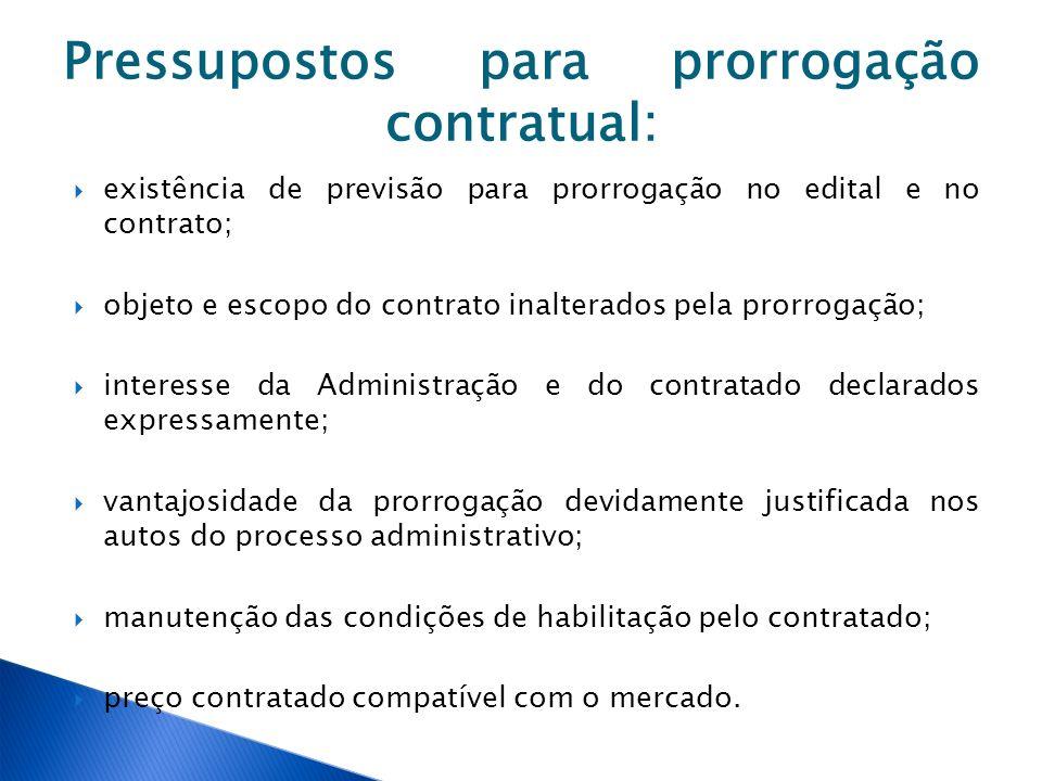 Pressupostos para prorrogação contratual: existência de previsão para prorrogação no edital e no contrato; objeto e escopo do contrato inalterados pel