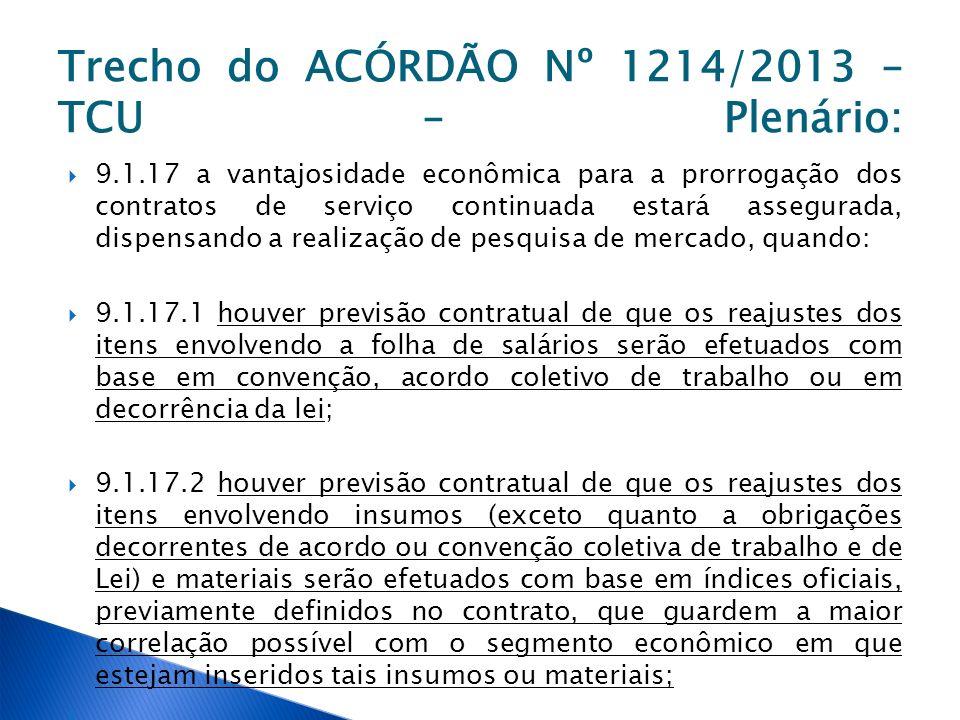 Trecho do ACÓRDÃO Nº 1214/2013 – TCU – Plenário: 9.1.17 a vantajosidade econômica para a prorrogação dos contratos de serviço continuada estará assegu