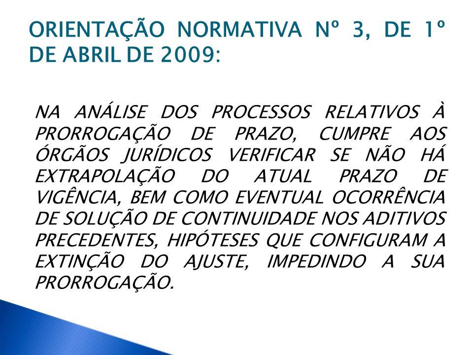 ORIENTAÇÃO NORMATIVA Nº 3, DE 1º DE ABRIL DE 2009: NA ANÁLISE DOS PROCESSOS RELATIVOS À PRORROGAÇÃO DE PRAZO, CUMPRE AOS ÓRGÃOS JURÍDICOS VERIFICAR SE
