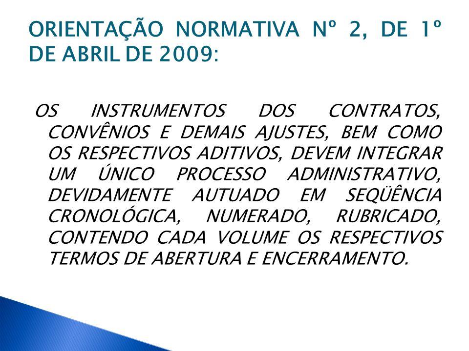 ORIENTAÇÃO NORMATIVA Nº 2, DE 1º DE ABRIL DE 2009: OS INSTRUMENTOS DOS CONTRATOS, CONVÊNIOS E DEMAIS AJUSTES, BEM COMO OS RESPECTIVOS ADITIVOS, DEVEM