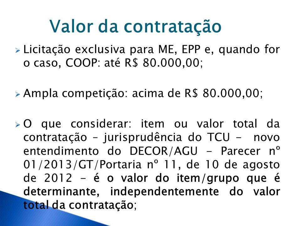 Valor da contratação Licitação exclusiva para ME, EPP e, quando for o caso, COOP: até R$ 80.000,00; Ampla competição: acima de R$ 80.000,00; O que con