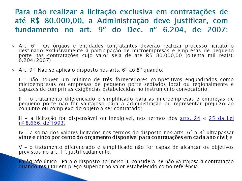 Para não realizar a licitação exclusiva em contratações de até R$ 80.000,00, a Administração deve justificar, com fundamento no art. 9º do Dec. nº 6.2