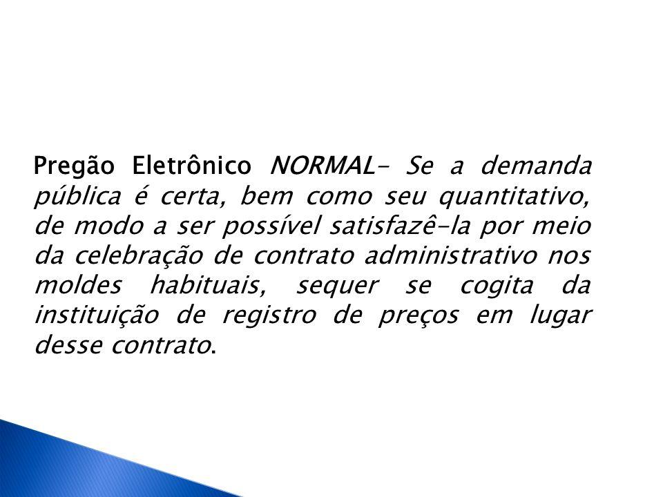 Pregão Eletrônico NORMAL- Se a demanda pública é certa, bem como seu quantitativo, de modo a ser possível satisfazê-la por meio da celebração de contr