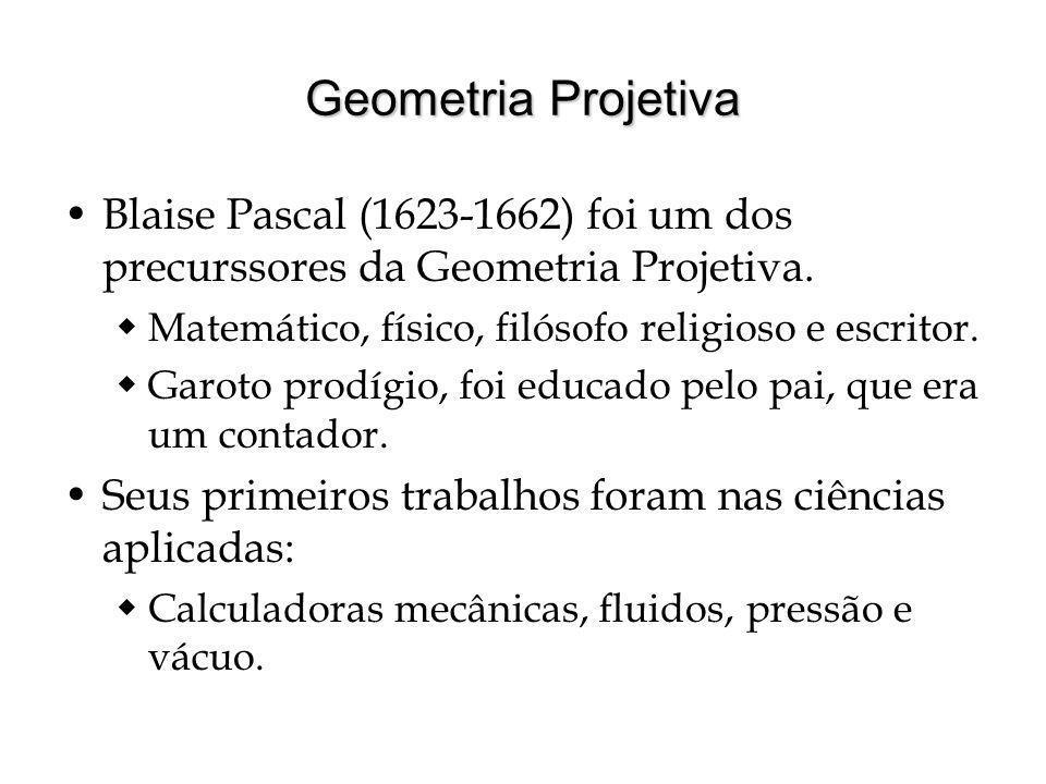 Geometria Projetiva Blaise Pascal (1623-1662) foi um dos precurssores da Geometria Projetiva.