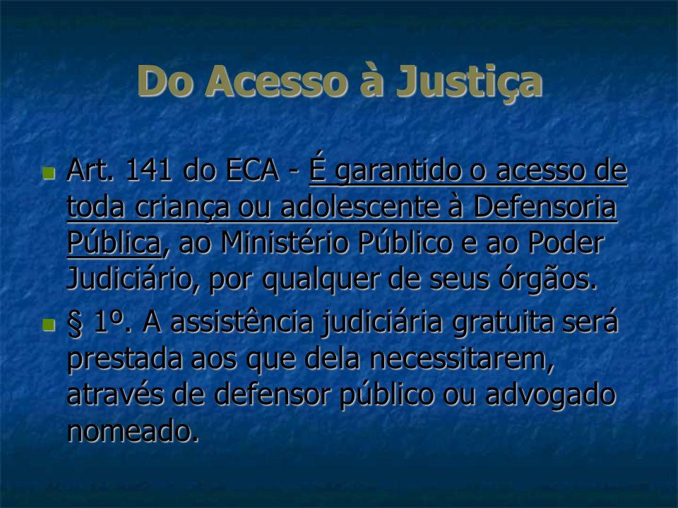 Do Acesso à Justiça Art. 141 do ECA - É garantido o acesso de toda criança ou adolescente à Defensoria Pública, ao Ministério Público e ao Poder Judic