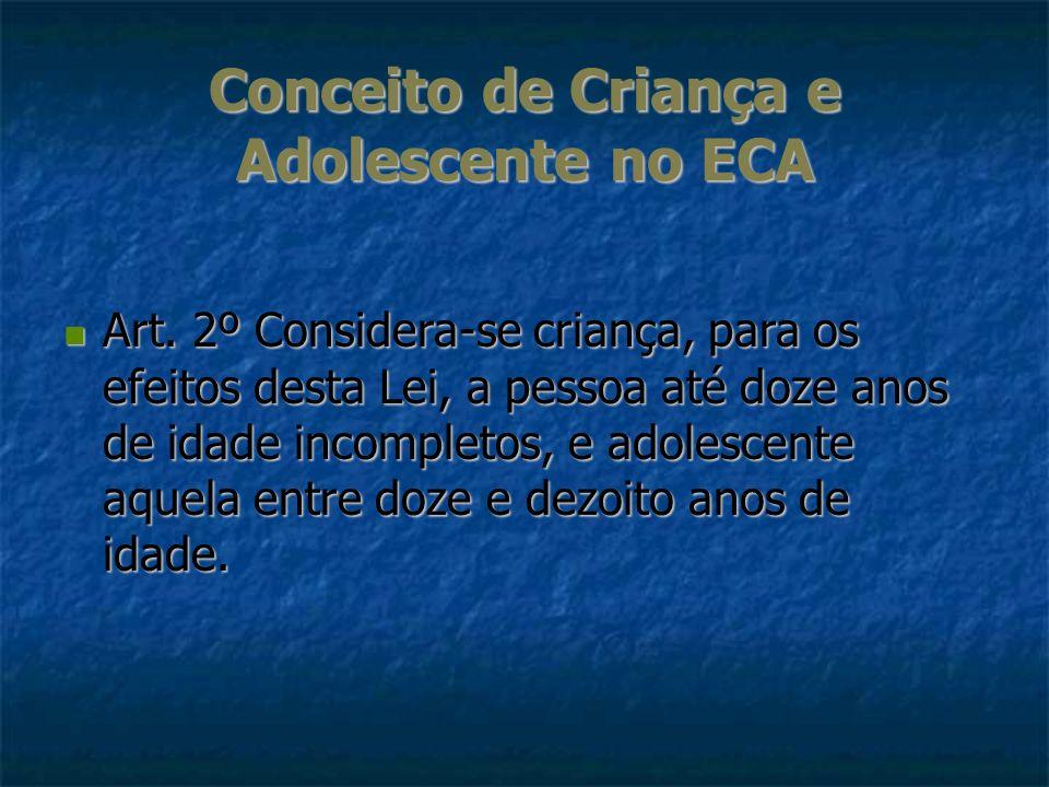 Conceito de Criança e Adolescente no ECA Art. 2º Considera-se criança, para os efeitos desta Lei, a pessoa até doze anos de idade incompletos, e adole
