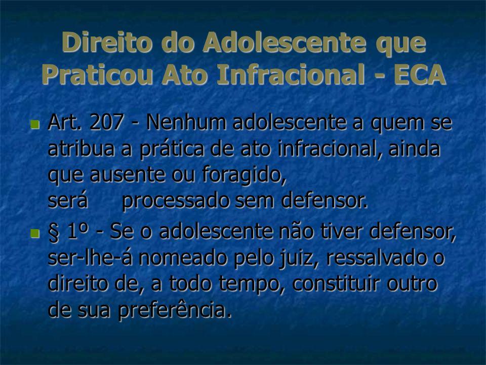Direito do Adolescente que Praticou Ato Infracional - ECA Art. 207 - Nenhum adolescente a quem se atribua a prática de ato infracional, ainda que ause